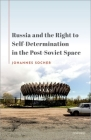 Russia and the Right to Self-Determination in the Post-Soviet Space Cover Image