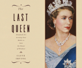 The Last Queen: Elizabeth II's Seventy Year Battle to Save the House of Windsor Cover Image