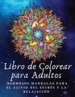 Libro de Colorear para Adultos: Hermosos Mandalas Para El Alivio Del Estrés Y La Relajación Cover Image