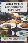 What Meals Are Good For The Liver: Quick And Easy Lunches: Adele Sirtfood Diet Recipes Cover Image