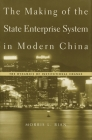 Making of the State Enterprise System in Modern China: The Dynamics of Institutional Change Cover Image