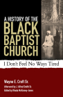 A History of the Black Baptist Church: I Don't Feel No Ways Tired Cover Image