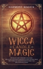 Wicca Candle Magic: The Wiccan Guide to Perform Candle Magic. How to Use a Witchcraft Candle by Following Detailed Tables About Herbs, Oil Cover Image