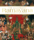 The Illustrated Ramayana: The Timeless Epic of Duty, Love, and Redemption Cover Image