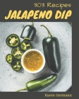 303 Jalapeno Dip Recipes: Greatest Jalapeno Dip Cookbook of All Time Cover Image