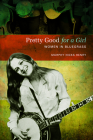 Pretty Good for a Girl: Women in Bluegrass (Music in American Life) Cover Image