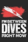I'm Between Dives Right Now: Notebook 6x9 Dotgrid White Paper 118 Pages - Scuba Diving - Dive Cover Image
