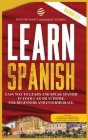 Learn Spanish: Easy Way To Learn And Speak Spanish In Your Car Or At Home. For Beginners And Intermediate Includes Exercises, Grammar Cover Image