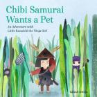 Chibi Samurai Wants a Pet: An Adventure with Little Kunoichi the Ninja Girl Cover Image