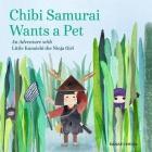 Chibi Samurai Wants a Pet: An Adventure with Little Kunoichi the Ninja Girl Cover Image