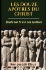 Les Douze Apôtres du Christ: Étude sur la vie des Apôtres Cover Image