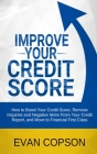 Improve Your Credit Score: How To Boost Your Credit Score, Remove Inquiries And Negative Items From Your Credit Report, And Move To Financial Fir Cover Image