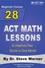28 ACT Math Lessons to Improve Your Score in One Month - Beginner Course: For Students Currently Scoring Below 20 in ACT Math Cover Image