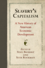 Slavery's Capitalism: A New History of American Economic Development (Early American Studies) Cover Image