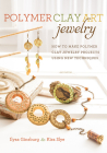 Polymer Clay Art Jewelry: How to Make Polymer Clay Jewelry Projects Using New Techniques Cover Image