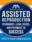 The ABA Guide to Assisted Reproduction: Techniques, Legal Issues, and Pathways to Success (ABA Consumer Guide) Cover Image