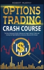 Options Trading Crash Course: The Most Advanced Guide to Become an Expert Options Trader and Develop the Right Method to Generate a Massive ROI Stre Cover Image