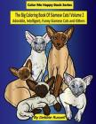 The Big Coloring Book Of Siamese Cats! Volume 2: Adorable, Intelligent, Funny Siamese Cats and Kittens Cover Image