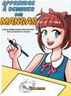Apprendre à dessiner des mangas: Livre de dessin manga étape par étape pour les enfants et adultes Cover Image