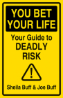 You Bet Your Life: Your Guide to Deadly Risk Cover Image