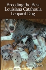 Breeding the Best Louisiana Catahoula Leopard Dog Cover Image