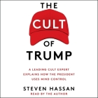 The Cult of Trump: A Leading Cult Expert Explains How the President Uses Mind Control Cover Image