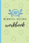 Mindful Eating Workbook: A Six Month Food Log for Emotional Eaters Cover Image