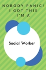 Nobody Panic! I Got This I'm A Social Worker: Funny Green And White Social Worker Poison...Social Worker Appreciation Notebook Cover Image