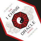 The I Ching Oracle Wheel: A Divination System Cover Image