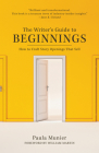 The Writer's Guide to Beginnings: How to Craft Story Openings That Sell Cover Image
