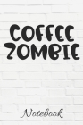 COFFEE ZOMBIE Notebook: Caffeine - But First Coffee - 100 Page Notebook - 6x9 - I love Coffee - Gift Under 10 - Cold Drip - Barista - Cover Image