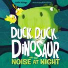 Duck, Duck, Dinosaur and the Noise at Night Cover Image