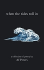 When the Tides Roll In: A Collection of Poetry by Aj Peters Cover Image