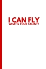 I Can Fly, What's Your Talent?: Skydiving Gift Logbook 100 Jumps (6