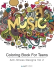 Coloring Book For Teens: Anti-Stress Designs Vol 2 Cover Image