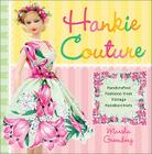 Hankie Couture: Hand-Crafted Fashions from Vintage Handkerchiefs Cover Image