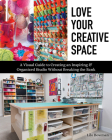 Love Your Creative Space: A Visual Guide to Creating an Inspiring & Organized Studio Without Breaking the Bank Cover Image