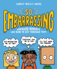 So Embarrassing: Awkward Moments and How to Get Through Them Cover Image