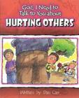 God I Need to Talk to You about Hurting Others (God I Need to Talk to You About...) Cover Image