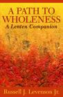 A Path to Wholeness: A Lenten Companion Cover Image