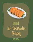 Hello! 50 Colorado Recipes: Best Colorado Cookbook Ever For Beginners [Trout Cookbook, Smoke Meat Cookbook, Smoked BBQ Cookbook, Smoked Fish Cookb Cover Image