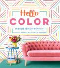 Hello Color: 25 Bright Ideas for DIY Decor Cover Image