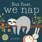 But First, We Nap: A Little Book About Nap Time Cover Image