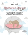 Meditation Stories For Kids: The Ultimate Guide To Deep Sleep Meditation To Get Your Child A Peaceful Sleep Without Interruptions Cover Image