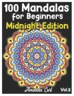 100 Mandalas for Beginners Midnight Edition: An Adult Coloring Book Featuring 100 of the World's Most Beautiful Mandalas for Stress Relief and Relaxat Cover Image