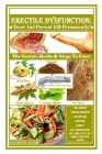 Erectile Dysfunction: Treat And Prevent ED Permanently!: The Secrets Herbs & Steps To Cure: Male Impotence, Premature Ejaculation, Low Perm Cover Image