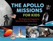The Apollo Missions for Kids: The People and Engineering Behind the Race to the Moon, with 21 Activities (For Kids series) Cover Image