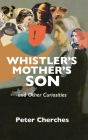 Whistler's Mother's Son and Other Curiosities Cover Image
