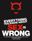 Everything You Know about Sex Is Wrong: The Disinformation Guide to the Extremes of Human Sexuality (and Everything in Between) Cover Image