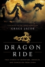 Dragon Ride: True Stories of Adventure, Miracles, and Evangelism from China Cover Image